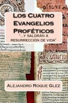 Los Cuatro Evangelios Profeticos. ebook by Alejandro Roque Glez