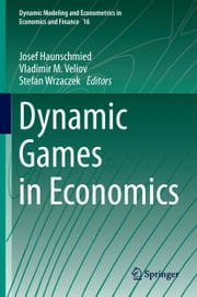 Dynamic Games in Economics ebook by Josef Haunschmied,Vladimir M. Veliov,Stefan Wrzaczek