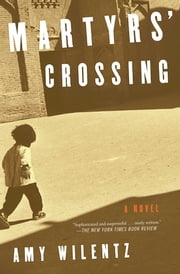 Martyrs' Crossing - A Novel ebook by Amy Wilentz