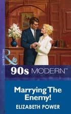 Marrying The Enemy! (Mills & Boon Vintage 90s Modern) 電子書 by Elizabeth Power