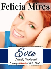 Evie (Socially Awkward Lonely-Hearts Club, Part 1), a Chick-Lit Romance - Have Accent, Will Snog ebook by Felicia Mires