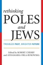 Rethinking Poles and Jews ebook by Robert Cherry,Annamaria Orla-Bukowska,Natalia Aleksiun,Lawrence Baron,Havi Ben-Sasson,Guy Billauer,Mieczyslaw B. Biskupski,Stanislaw Krajewski,Joanna B. Michlic,John Pawlikowski,Shana Penn,Antony Polonsky,Thaddeus Radzilowski,Helene Sinnreich,Carolyn Slutsky,Eli Zborowski,Michael Rabbi Schudrich
