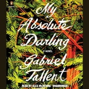My Absolute Darling - A Novel audiobook by Gabriel Tallent
