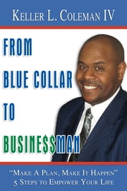 From Blue Collar to Businessman ebook by Keller Coleman
