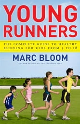 Young Runners - The Complete Guide to Healthy Running for Kids From 5 to 18 ebook by Marc Bloom