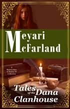 Tales from the Dana Clanhouse - A Matriarchies of Muirin SF Collection ebook by Meyari McFarland