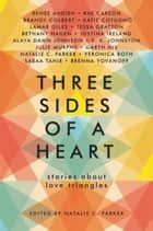 Three Sides of a Heart: Stories About Love Triangles eBook by Natalie C. Parker, Renée Ahdieh, Rae Carson,...