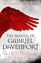 The Making of Gabriel Davenport - Gabriel Davenport Series, #1 ebook by Beverley Lee