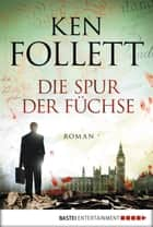 Die Spur der Füchse - Roman ebook by Ken Follett