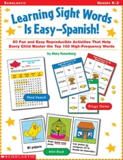 Learning Sight Words is Easy-Spanish!: 50 Fun and Easy Reproducible Activities That Help Every Child Master the Top 100 High-Frequency Words ebook by Rosenberg, Mary