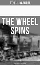 THE WHEEL SPINS (A British Mystery Classic) eBook by Ethel Lina White