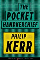 The Pocket Handkerchief ebook by Philip Kerr
