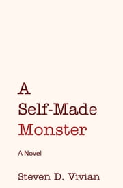 A Self-Made Monster ebook by Steven D.  Vivian