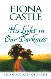 His Light in Our Darkness - An Anthology of Praise ebook by Fiona Castle