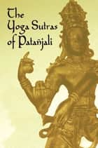 The Yoga Sutras of Patanjali ebook by Patañjali, James Haughton Woods