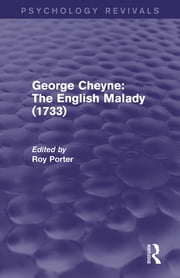 George Cheyne: The English Malady (1733) (Psychology Revivals) ebook by Roy Porter