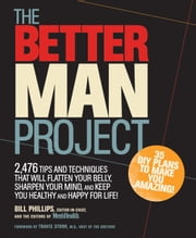 The Better Man Project - 2,476 tips and techniques that will flatten your belly, sharpen your mind, and keep you healthy and happy for life! ebook by Bill Phillips