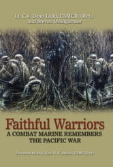 Faithful Warriors - A Combat Marine Remembers the Pacific War ebook by Dean Ladd,Steven Weingartner