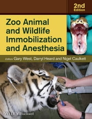 Zoo Animal and Wildlife Immobilization and Anesthesia ebook by Gary West,Darryl Heard,Nigel Caulkett
