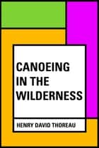 Canoeing in the wilderness ebook by Henry David Thoreau