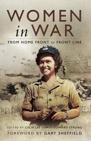 Women in War - From Home Front to Front Line ebook by Celia Lee,Paul Strong