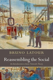 Reassembling the Social:An Introduction to Actor-Network-Theory - An Introduction to Actor-Network-Theory ebook by Bruno Latour
