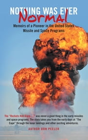 Nothing Was Ever Normal - Memoirs of a Pioneer in the United States Missile and Space Programs ebook by Don Peeler