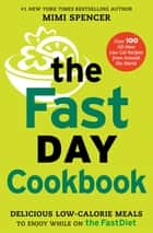The FastDay Cookbook - Delicious Low-Calorie Meals to Enjoy while on The FastDiet ebook by Mimi Spencer