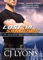 LOST IN SHADOWS - Shadow Ops, Book #2 ebook by CJ Lyons