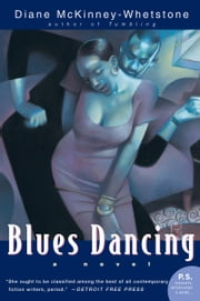 Blues Dancing - A Novel ebook by Diane McKinney-Whetstone