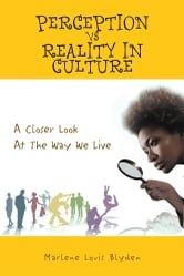 Perception Vs Reality in Culture - A Closer Look At The Way We Live ebook by Marlene Louis Blyden
