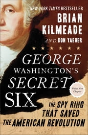 George Washington's Secret Six - The Spy Ring That Saved the American Revolution ebook by Brian Kilmeade,Don Yaeger