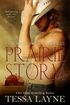 Prairie Storm - Cowboys of the Flint Hills ebook by Tessa Layne