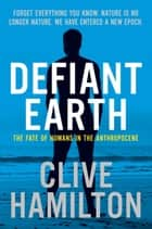 Defiant Earth ebook by The fate of humans in the Anthropocene