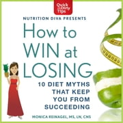 How to Win at Losing - 10 Diet Myths That Keep You From Succeeding audiobook by Monica Reinagel