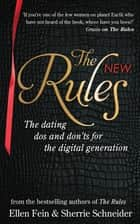 The New Rules - The dating dos and don'ts for the digital generation from the bestselling authors of The Rules ebook by Ellen Fein, Sherrie Schneider