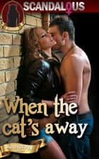 When The Cat's Away: Erotic Tales of Women Who Stray and The Men Who Love Them ebook by Scandalous Publishing