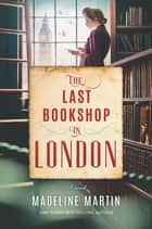 The Last Bookshop in London ebook by Madeline Martin