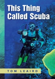 This Thing called Scuba ebook by Tom Leaird