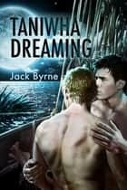 Taniwha Dreaming ebook by Jack Byrne