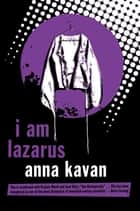 I Am Lazarus ebook by Anna Kavan