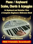 Piano / Keyboard Scales, Chords & Arpeggios In Keyboard and Notation View: A Complete Beginners Reference Book ebook by Martin Woodward