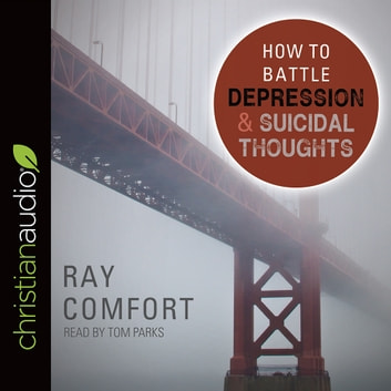 How to Battle Depression and Suicidal Thoughts audiobook by Ray Comfort