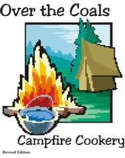 Over the Coals - Campfire Cookery ebook by Michael Carignan, Kenny Fuller, Ann Fuller
