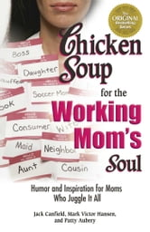Chicken Soup for the Working Mom's Soul - Humor and Inspiration for Moms Who Juggle It All ebook by Jack Canfield,Mark Victor Hansen
