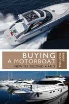 Buying a Motorboat - New or Second-Hand ebook by Barry Pickthall