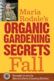 Maria Rodale's Organic Gardening Secrets: Fall ebook by Maria Rodale