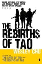 The Rebirths of Tao - Tao Series Book Three ebook by Wesley Chu