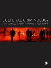 Cultural Criminology - An Invitation ebook by Jeff Ferrell,Professor Keith J. Hayward,Professor Jock Young