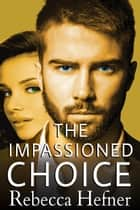 The Impassioned Choice 電子書 by Rebecca Hefner